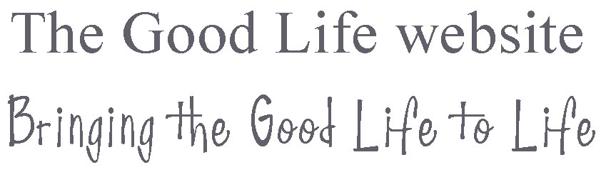 The Good Life website - Bringing the Good Life to Life
