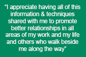 "image text says: ""I appreciate having all of this information & techniques shared with me to promote better relationships in all areas of my work and my life and others who walk beside me along the way"""
