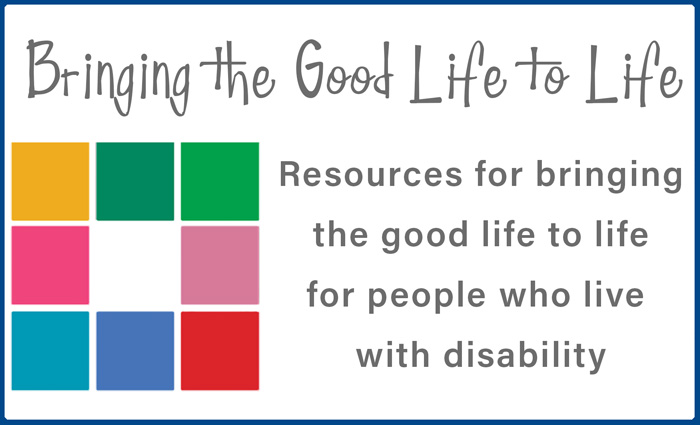 A banner image for our resource website, bringing the good life to life. It contains the text: resources for bringing the good life to life for people who live with disability.