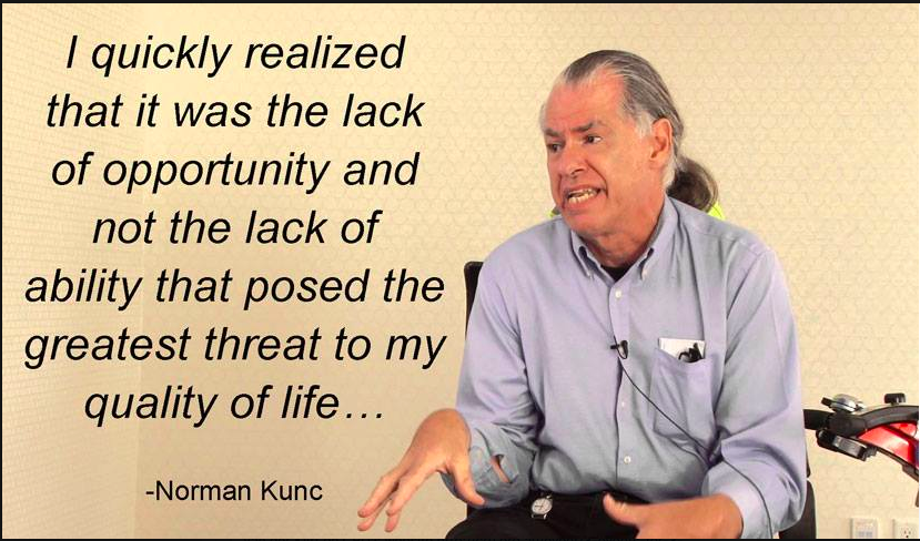 "A photo of Norman Kunc, a man in a wheelchair, with a quote from him that reads: ""I quickly realised that it was the lack of opportunity and not the lack of ability that posed the greatest threat to my quality of life."""