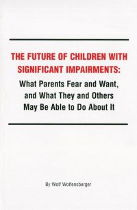 The Future of children with Significant Impairments: what parents fear and want, and what they and others may be able to do about it